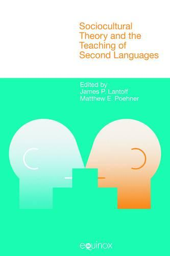 Sociocultural Theory and the Teaching of Second Languages - Equinox Textbooks & Surveys in Linguistics (Paperback)