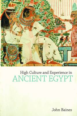 High Culture and Experience in Ancient Egypt - Studies in Egyptology & the Ancient Near East (Hardback)
