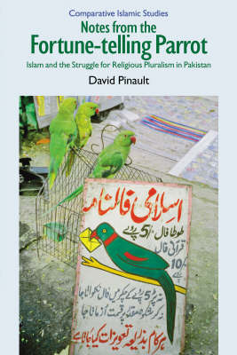 Notes from the Fortune-telling Parrot: Islam and the Struggle for Religious Pluralism in Pakistan - Comparative Islamic Studies (Paperback)