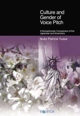 Culture and Gender of Voice Pitch: A Sociophonetic Comparison of the Japanese and Americans (Hardback)