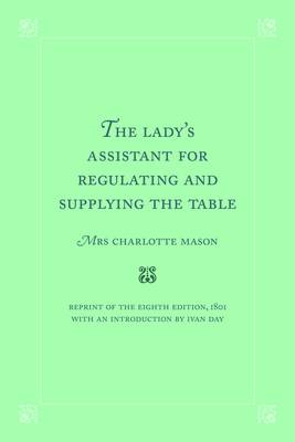 The Lady's Assistant for Regulating and Supplying the Table - Southover Press Historic Cookery & Housekeeping (Hardback)