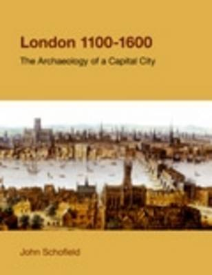 London, 1100-1600: The Archaeology of a Capital City - Studies in the Archaeology of Medieval Europe (Hardback)