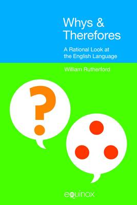 Whys and Therefores: A Rational Look at the English Language (Paperback)