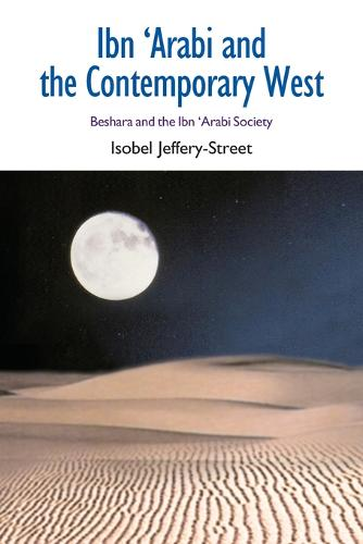 Ibn Arabi and the Contemporary West: Beshara and the Ibn Arabi Society - Comparative Islamic Studies (Paperback)