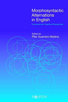 Morphosyntactic Alternations in English: Functional and Cognitive Perspectives - Functional Linguistics (Hardback)