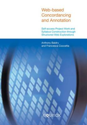 Web-Based Concordancing and Annotation: Self-Access Project Work and Syllabus Construction Through Structured Web Explorations - Equinox English Linguistics and ELT (Paperback)