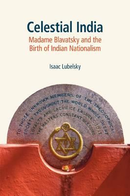 Celestial India: Madame Blavatsky and the Birth of Indian Nationalism (Hardback)
