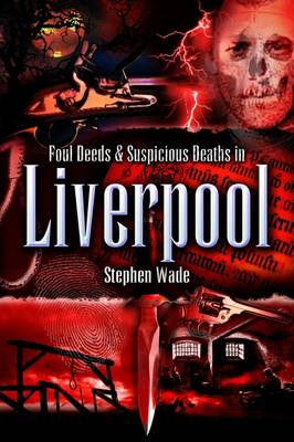 Foul Deeds and Suspicious Deaths in Liverpool - Foul Deeds and Suspicious Deaths (Paperback)