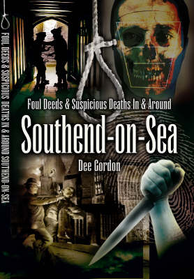 Foul Deeds and Suspicious Deaths in and Around Southend-on-sea (Paperback)