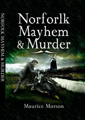 Norfolk Mayhem and Murder: Classic Cases Revisited (Paperback)