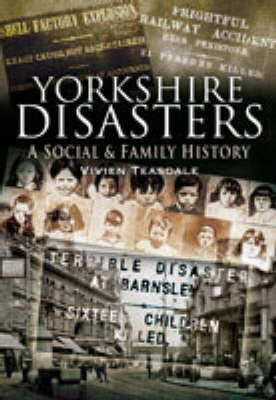 Yorkshire Disasters: a Social & Family History (Paperback)