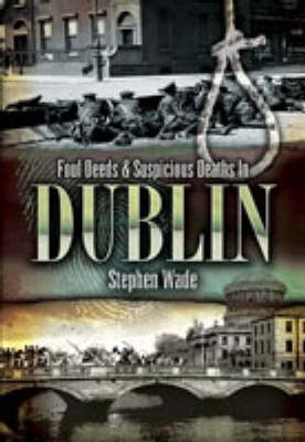 Foul Deeds and Suspicious Deaths in Dublin - Foul Deeds and Suspicious Deaths (Paperback)