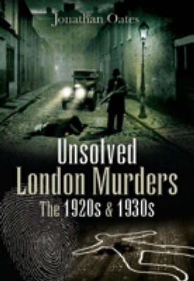 Unsolved London Murders: The 1920s & 1930s (Hardback)