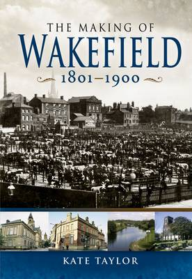 Making of the Wakefield C.1801-1900 (Paperback)
