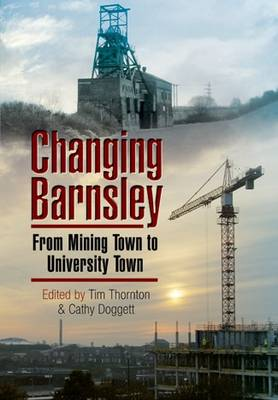 Changing Barnsley: From Mining Town to University Town (Paperback)
