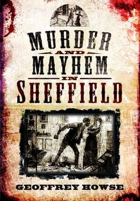 Murder and Mayhem in Sheffield (Paperback)