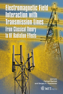 Electromagnetic Field Interaction with Transmission Lines: From Classical Theory to HF Radiation Effects - Advances in Electrical Engineering and Electromagnetics S. No. 5 (Hardback)