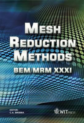 Mesh Reduction Methods: XXXI: BEM/MRM - WIT Transactions on Modelling and Simulation No. 49 (Hardback)