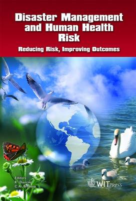 Disaster Management and Human Health Risk: Reducing Risk, Improving Outcomes - WIT Transactions on the Built Environment No. 110 (Hardback)