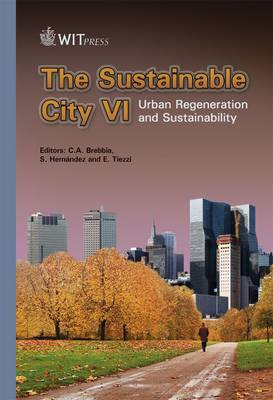 The Sustainable City: v. 6: Urban Regeneration and Sustainability - WIT Transactions on Ecology and the Environment No. 129 (Hardback)