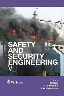Safety and Security Engineering: V - WIT Transactions on the Built Environment 134 (Hardback)