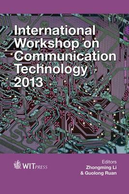 International Workshop on Communication Technology 2013 - WIT Transactions on Information and Communication Technologies 55 (Hardback)