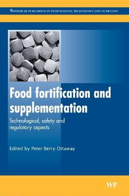 Food Fortification and Supplementation: Technological, Safety and Regulatory Aspects - Woodhead Publishing Series in Food Science, Technology and Nutrition (Hardback)