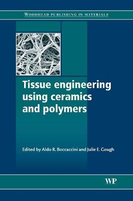 Tissue Engineering Using Ceramics and Polymers - Woodhead Publishing Series in Biomaterials (Hardback)