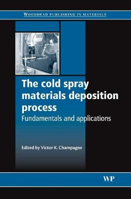 The Cold Spray Materials Deposition Process: Fundamentals and Applications - Woodhead Publishing Series in Metals and Surface Engineering (Hardback)