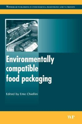 Environmentally Compatible Food Packaging - Woodhead Publishing Series in Food Science, Technology and Nutrition (Hardback)
