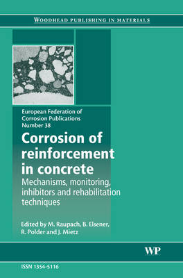 Corrosion of Reinforcement in Concrete: Volume 38: Monitoring, Prevention and Rehabilitation Techniques - European Federation of Corrosion (EFC) Series (Hardback)