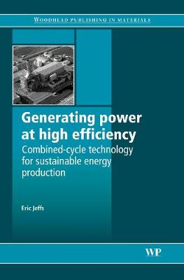Generating Power at High Efficiency: Combined Cycle Technology for Sustainable Energy Production - Woodhead Publishing Series in Energy (Hardback)