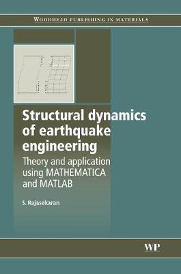 Structural Dynamics of Earthquake Engineering: Theory and Application Using Mathematica and Matlab - Woodhead Publishing Series in Civil and Structural Engineering (Hardback)