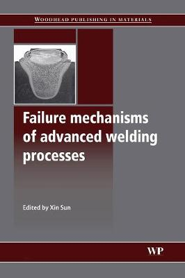 Failure Mechanisms of Advanced Welding Processes - Woodhead Publishing Series in Welding and Other Joining Technologies (Hardback)