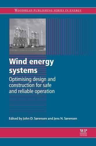 Wind Energy Systems: Optimising Design and Construction for Safe and Reliable Operation - Woodhead Publishing Series in Energy (Hardback)