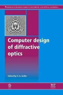 Computer Design of Diffractive Optics - Woodhead Publishing Series in Electronic and Optical Materials (Hardback)