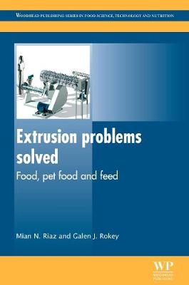 Extrusion Problems Solved: Food, Pet Food and Feed - Woodhead Publishing Series in Food Science, Technology and Nutrition (Hardback)