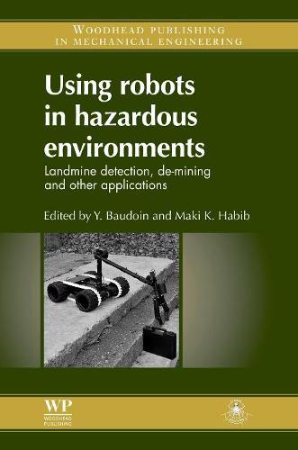 Using Robots in Hazardous Environments: Landmine Detection, De-Mining and Other Applications (Hardback)