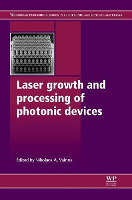 Laser Growth and Processing of Photonic Devices - Woodhead Publishing Series in Electronic and Optical Materials (Hardback)