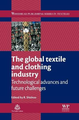 The Global Textile and Clothing Industry: Technological Advances and Future Challenges - Woodhead Publishing Series in Textiles (Hardback)