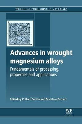 Advances in Wrought Magnesium Alloys: Fundamentals of Processing, Properties and Applications - Woodhead Publishing Series in Metals and Surface Engineering (Hardback)