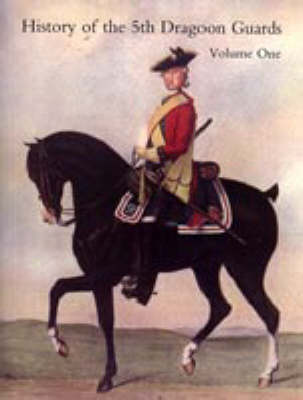 History of the Fifth (princess Charlotte of Wales') Dragoon Guards: v. 1&2 (Paperback)