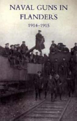 Naval Guns in Flanders 1914-1915 2004 (Paperback)