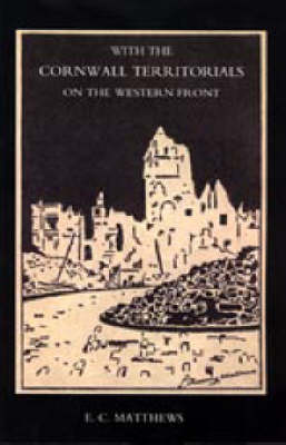 With the Cornwall Territorials on the Western Front Being the History of the Fifth Battalion,Duke of Cornwall's Light Infantry in the Great War 2004 (Paperback)