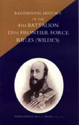 Regimental History of the 4th Battalion 13th Frontier Force Rifles (Wilde's) (Paperback)