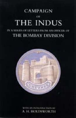 Campaign of the Indus in a Series of Letters from an Officer of the Bombay Division (Paperback)
