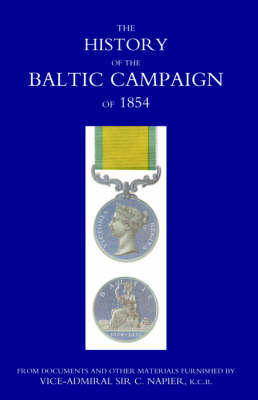 History of the Baltic Campaign of 1854, from Documents and Other Materials Furnished by Vice-Admiral Sir C. Napier (Paperback)