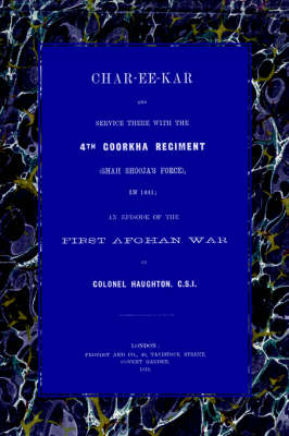 Char-Ee-Kar and Service There with the 4th Goorkha Regiment in 1841: An Episode of the First Afghan War (Paperback)