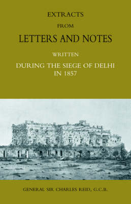 Extracts from Letters and Notes Written During the Siege of Delhi in 1857 (Paperback)