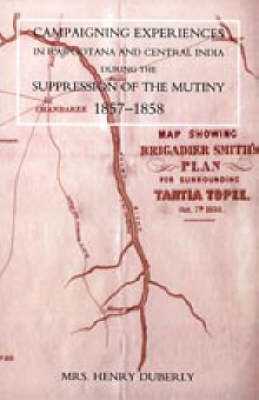 Campaigning Experiences in Rajpootana and Central India During the Suppression of the Mutiny 1857-1858 (Paperback)